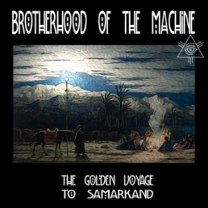 Brotherhood Of The Machine - The Golden Voyage To Samarkand CD (album) cover