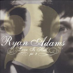 Ryan Adams - Love Is Hell, Pt. 2 [ep] CD (album) cover