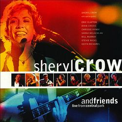 Sheryl Crow - Sheryl Crow And Friends: Live In Central Park CD (album) cover