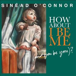 SinÉad O'connor - How About I Be Me (and You Be You)? CD (album) cover