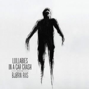 Bjorn Riis - Lullabies In A Car Crash CD (album) cover