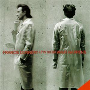 Francis Dunnery - Let's Go Do What Happens CD (album) cover