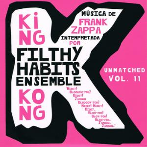 Filthy Habits Ensemble - King Kong (unmatched Vol Xi) CD (album) cover