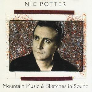 Nic Potter - Mountain Music & Sketches In Sound CD (album) cover