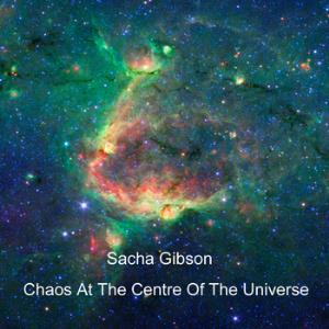 Sacha Gibson - Chaos At The Centre Of The Universe CD (album) cover