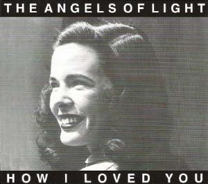 The Angels Of Light - How I Loved You CD (album) cover
