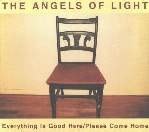 The Angels Of Light - Everything Is Good Here / Please Come Home CD (album) cover