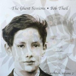 Bob Theil - The Ghent Sessions: Songs From The Archives, Vol. 2 CD (album) cover