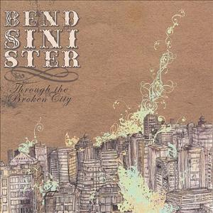 Bend Sinister - Through The Broken City CD (album) cover