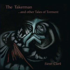 Steve Clark - The Takerman And Other Tales Of Torment CD (album) cover