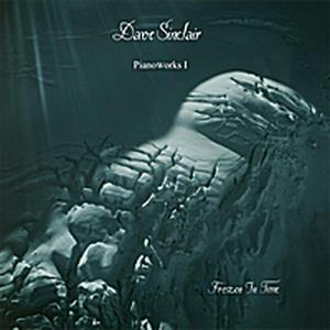 Dave Sinclair - Pianoworks 1: Frozen In Time CD (album) cover