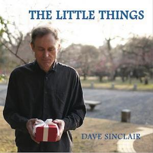 Dave Sinclair - The Little Things CD (album) cover