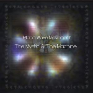 Alpha Wave Movement - The Mystic And The Machine CD (album) cover