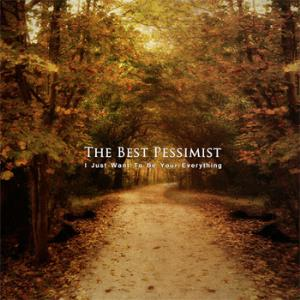 The Best Pessimist - I Just Want To Be Your Everything CD (album) cover