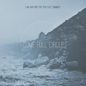 I AM WAITING FOR YOU LAST SUMMER - Come Full Circle CD album cover
