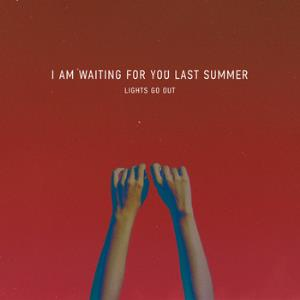 I Am Waiting For You Last Summer - Lights Go Out - Single CD (album) cover