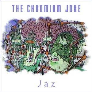 Jaz - The Chromium Joke CD (album) cover
