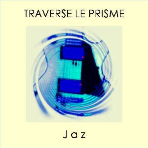Jaz - Traverse Le Prisme CD (album) cover