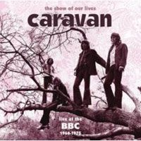 Caravan - The Show Of Our Lives: Caravan At The BBC 1968-1975 CD (album) cover