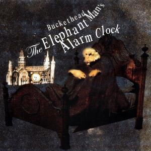 Buckethead - The Elephant Man's Alarm Clock CD (album) cover