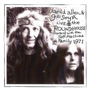 Soft Machine - Daevid Allen & Gilli Smyth With The Soft Machine Family: Live At The Roundhouse 1971 CD (album) cover
