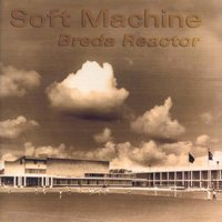 SOFT MACHINE - Breda Reactor CD album cover