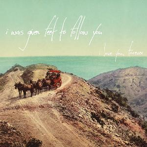 I Was Given Feet To Follow You - I Love You, Forever CD (album) cover
